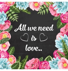 All we need is love pahrse with painted flowers vector image