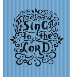 Bible lettering sing to lord with notes and vector
