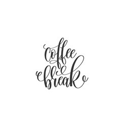 coffee break hand lettering inscription to coffee vector image