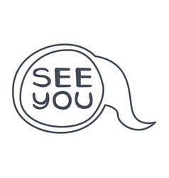 Word see you hand drawn comic speech bubble vector