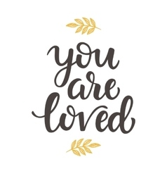 You are Loved hand drawn brush lettering vector