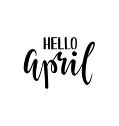 Hello april hand drawn calligraphy and brush pen vector
