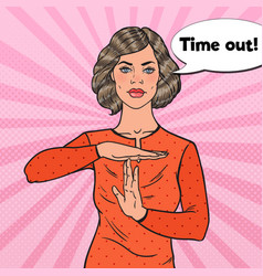 pop art woman showing time out hand gesture sign vector image