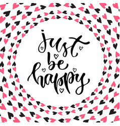 Inspirational calligraphy just be happy modern vector
