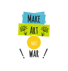 make art not war lettering on white background vector image