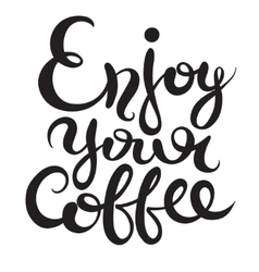 Enjoy your coffee hand-drawn lettering inscription vector