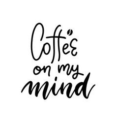 coffee on my mind - black and white hand written vector image
