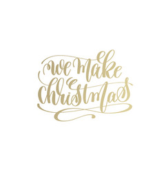 we make christmas golden hand lettering winter vector image