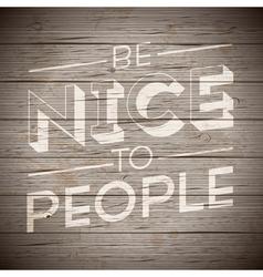 slogan wood brown be nice to people vector image vector image