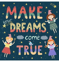 Make your dreams come true print vector