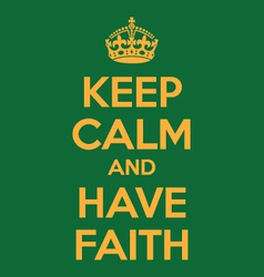 keep calm and have faith poster quote vector image