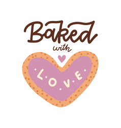 Hand drawn quote - baked with love trendy vector