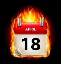 Eighteenth april in calendar burning icon on vector
