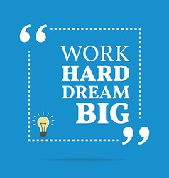 Inspirational motivational quote Work hard dream vector