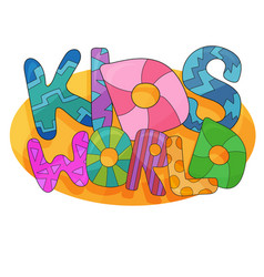 logo design kids world - in cartoon style bright vector image