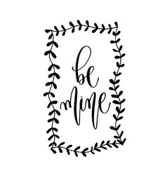 be mine - hand lettering inscription to wedding vector image