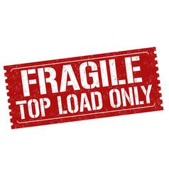 fragile top load only grunge rubber stamp vector image