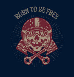 Born to be free skull in racer helmet and crossed vector