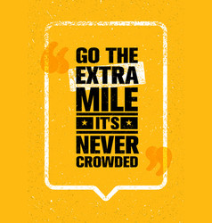 Go the extra mile it is never crowded inspiring vector