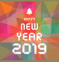 happy new year 2019 on colourful geometric vector image