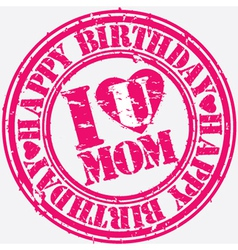Happy birthday I love you mom grunge stamp vector image