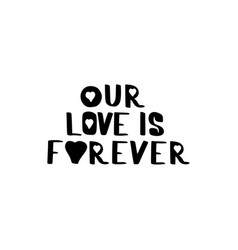 our love is forever hand drawn inscription vector image