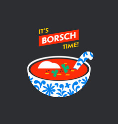 russian traditional soup borsch it s borsch time vector image