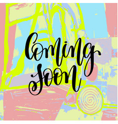 Coming soon hand lettering inscription on abstract vector