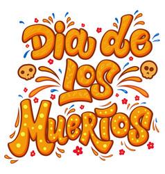 dia de los muertos lettering phrase with flourish vector image