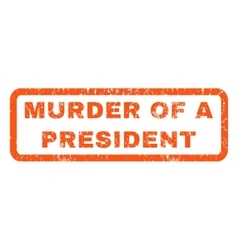 Murder Of a President Rubber Stamp vector image