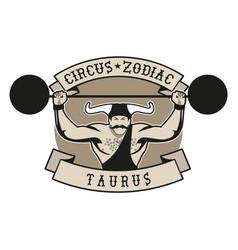 Zodiac circus emblem taurus sign strong man vector