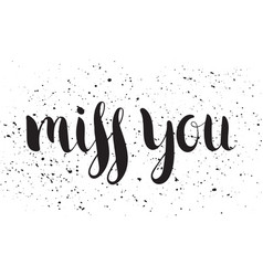 handwritten calligraphic ink inscription miss you vector image