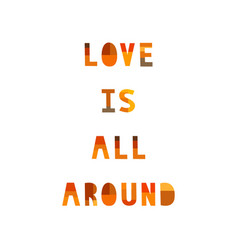 love is all around on white background vector image