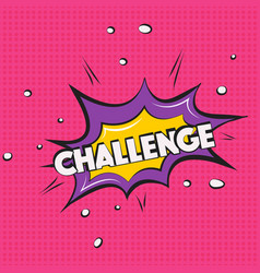 Challenge sign pop art comic speech bubble vector
