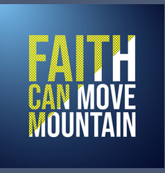 faith can move mountain life quote with modern vector image