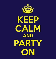 keep calm and party on poster quote vector image