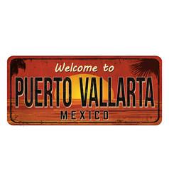 welcome to puerto vallarta vintage rusty metal vector image