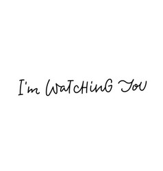 I am watching you calligraphy quote lettering vector