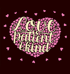 Hand lettering love is patient and kind with vector