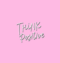 Think positive pink calligraphy quote lettering vector