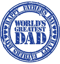 Happy fathers day worlds greatest dad stamp vector image