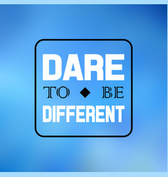 Dare to be different inspiration and motivation vector
