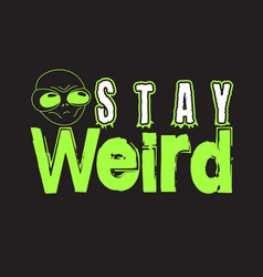 Aliens quotes and slogan good for t-shirt stay vector