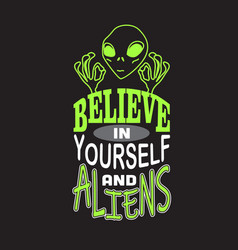 Aliens quotes and slogan good for t-shirt believe vector
