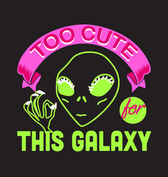 Aliens quotes and slogan good for t-shirt too vector