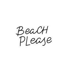 Beach please calligraphy quote lettering vector
