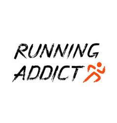 Running addict lettering grunge words vector