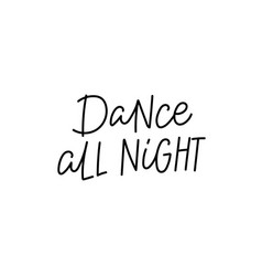 Dance all night calligraphy quote lettering vector