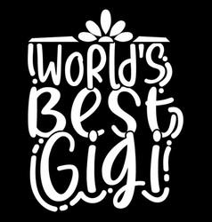 Worlds best gigi love gigi saying vector
