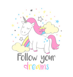cute unicorn with lettering follow your dreams vector image vector image